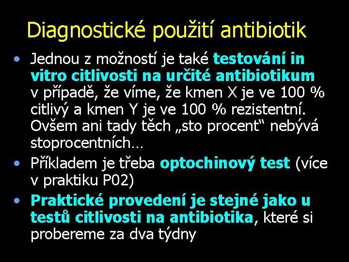 Diagnostické použití antibiotik • Jednou z možností je také testování in vitro citlivosti na