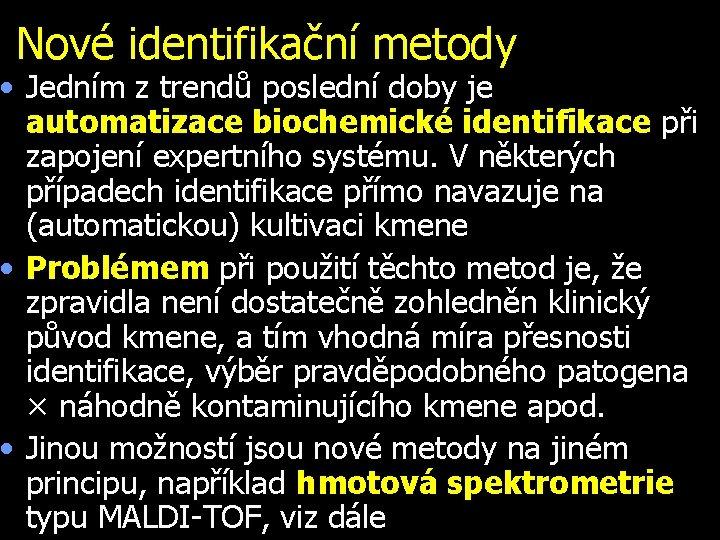Nové identifikační metody • Jedním z trendů poslední doby je automatizace biochemické identifikace při