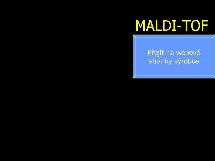 MALDI-TOF Přejít na webové stránky výrobce