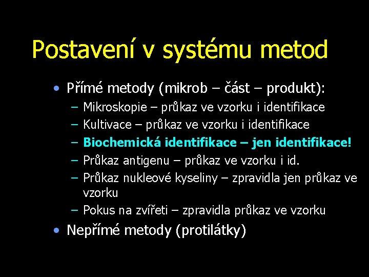 Postavení v systému metod • Přímé metody (mikrob – část – produkt): – –