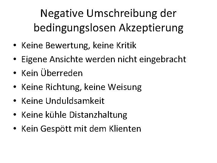 Negative Umschreibung der bedingungslosen Akzeptierung • • Keine Bewertung, keine Kritik Eigene Ansichte werden