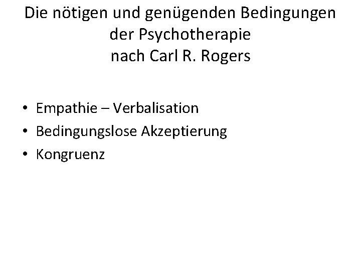 Die nötigen und genügenden Bedingungen der Psychotherapie nach Carl R. Rogers • Empathie –