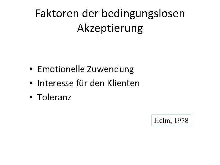 Faktoren der bedingungslosen Akzeptierung • Emotionelle Zuwendung • Interesse für den Klienten • Toleranz
