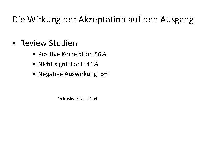 Die Wirkung der Akzeptation auf den Ausgang • Review Studien • Positive Korrelation 56%