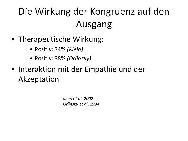 Die Wirkung der Kongruenz auf den Ausgang • Therapeutische Wirkung: • Positiv: 34% (Klein)