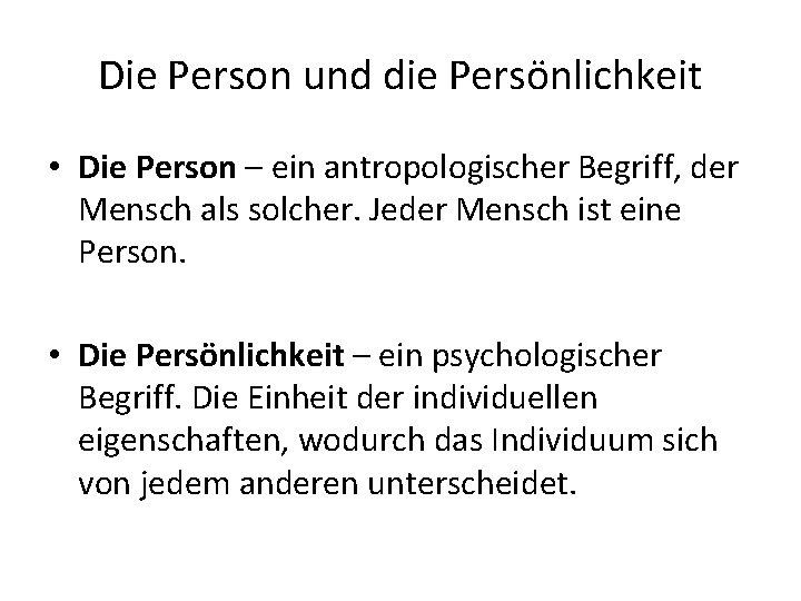 Die Person und die Persönlichkeit • Die Person – ein antropologischer Begriff, der Mensch