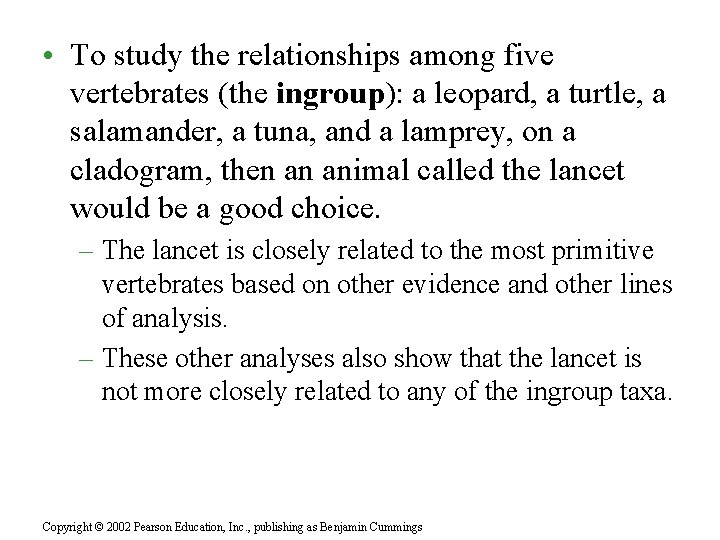 • To study the relationships among five vertebrates (the ingroup): a leopard, a