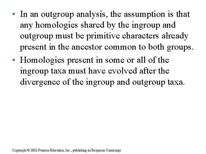 • In an outgroup analysis, the assumption is that any homologies shared by