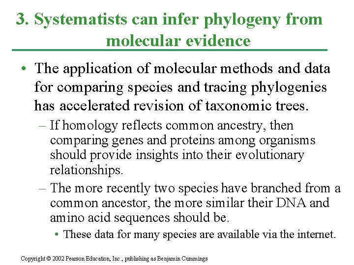 3. Systematists can infer phylogeny from molecular evidence • The application of molecular methods
