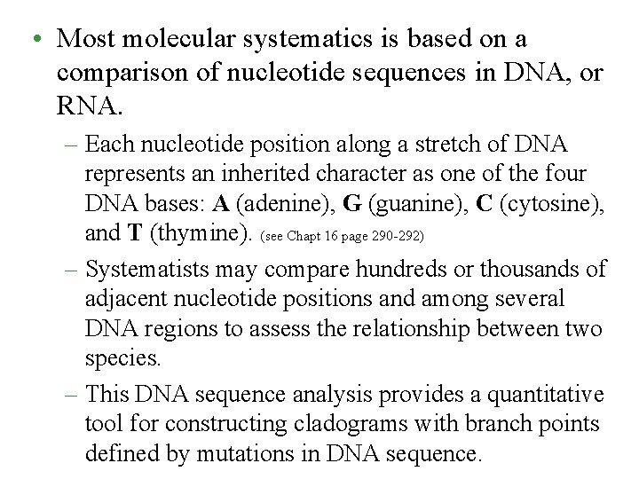 • Most molecular systematics is based on a comparison of nucleotide sequences in