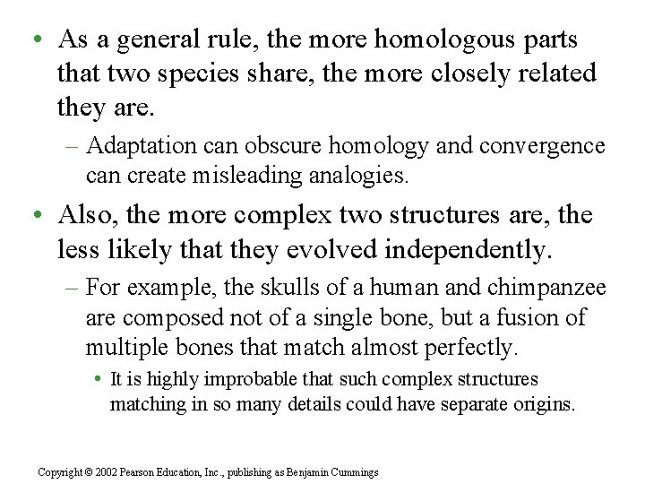 • As a general rule, the more homologous parts that two species share,
