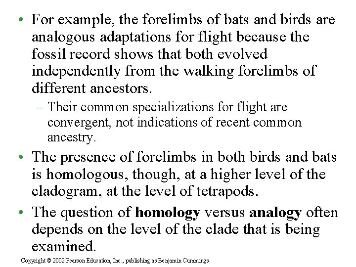 • For example, the forelimbs of bats and birds are analogous adaptations for