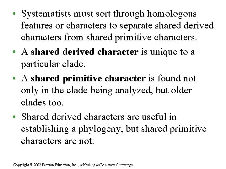 • Systematists must sort through homologous features or characters to separate shared derived
