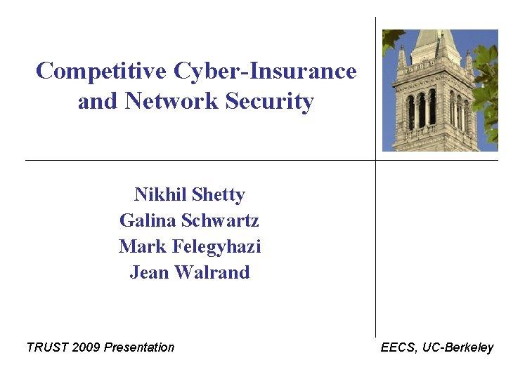 Competitive Cyber-Insurance and Network Security Nikhil Shetty Galina Schwartz Mark Felegyhazi Jean Walrand TRUST