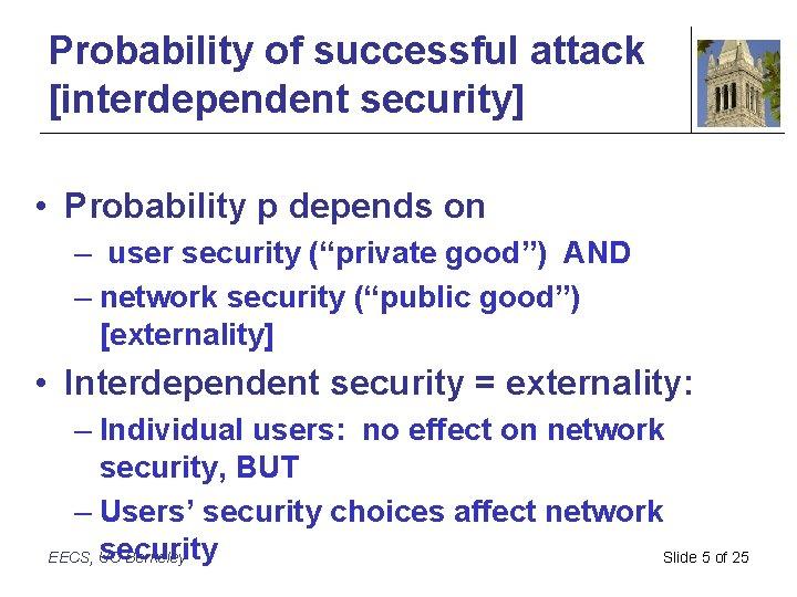 Probability of successful attack [interdependent security] • Probability p depends on – user security