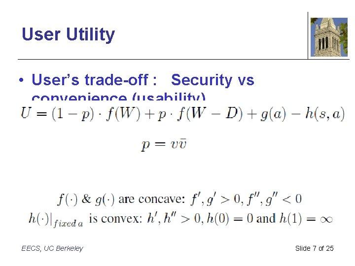 User Utility • User's trade-off : Security vs convenience (usability) EECS, UC Berkeley Slide