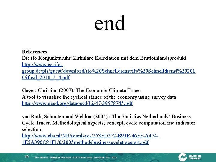 end References Die ifo Konjunkturuhr: Zirkulare Korrelation mit dem Bruttoinlandsprodukt http: //www. cesifogroup. de/pls/guest/download/ifo%20