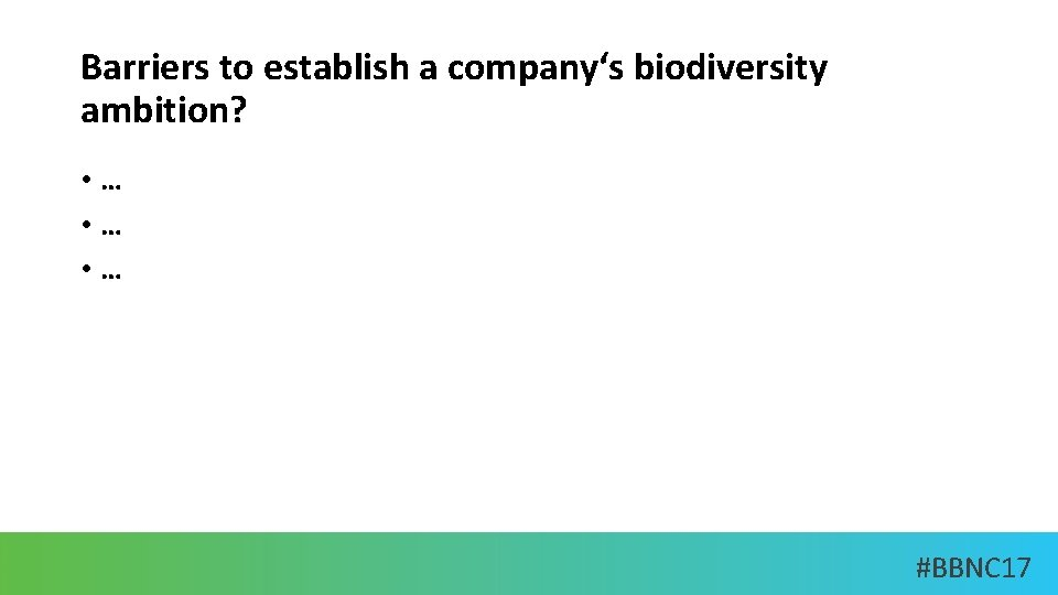 Barriers to establish a company's biodiversity ambition? • … • … #BBNC 17