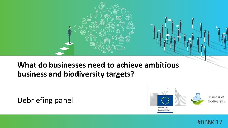 What do businesses need to achieve ambitious business and biodiversity targets? Debriefing panel #BBNC