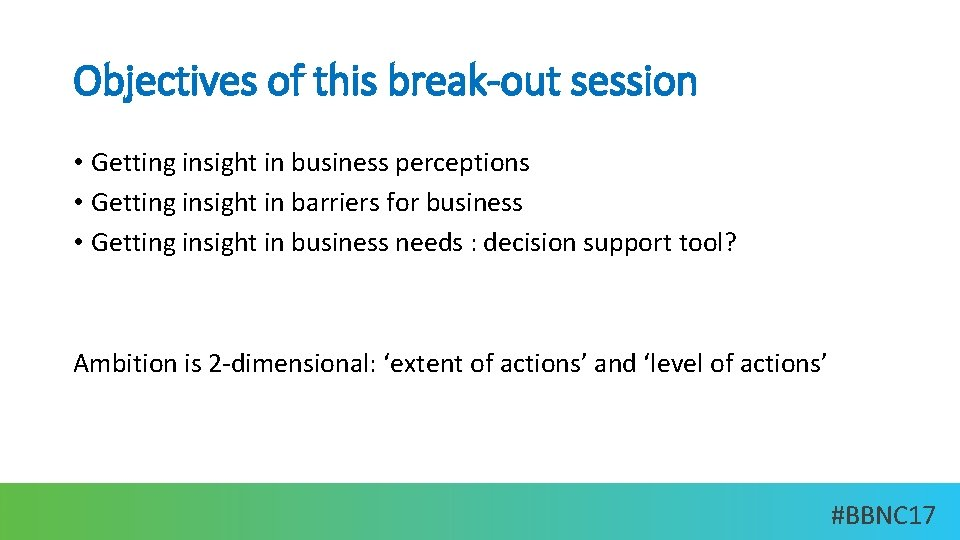 Objectives of this break-out session • Getting insight in business perceptions • Getting insight
