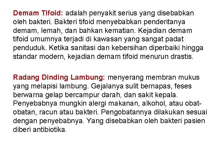 Demam Tifoid: adalah penyakit serius yang disebabkan oleh bakteri. Bakteri tifoid menyebabkan penderitanya demam,