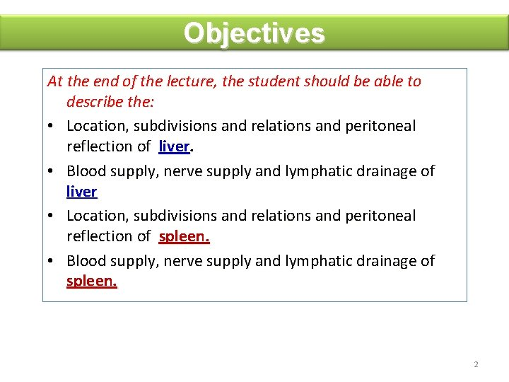 Objectives At the end of the lecture, the student should be able to describe