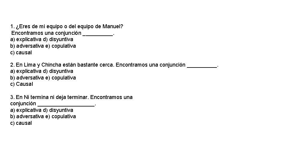1. ¿Eres de mi equipo o del equipo de Manuel? Encontramos una conjunción _____.