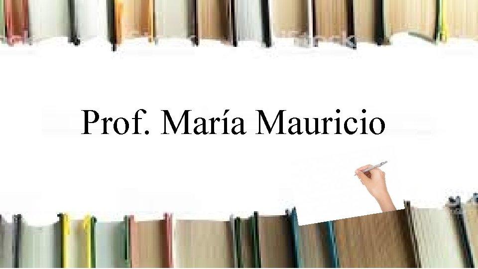 Prof. María Mauricio