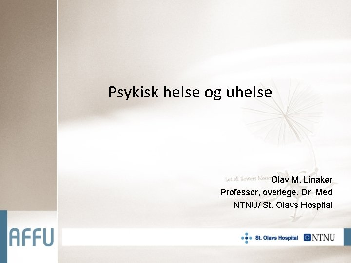 Psykisk helse og uhelse Olav M. Linaker Professor, overlege, Dr. Med NTNU/ St. Olavs