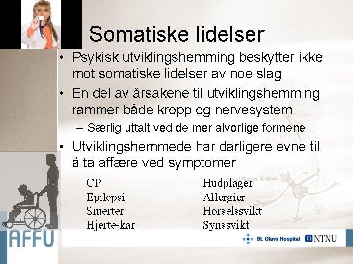 Somatiske lidelser • Psykisk utviklingshemming beskytter ikke mot somatiske lidelser av noe slag •