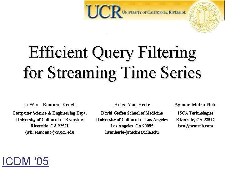 Efficient Query Filtering for Streaming Time Series Li Wei Eamonn Keogh Helga Van Herle