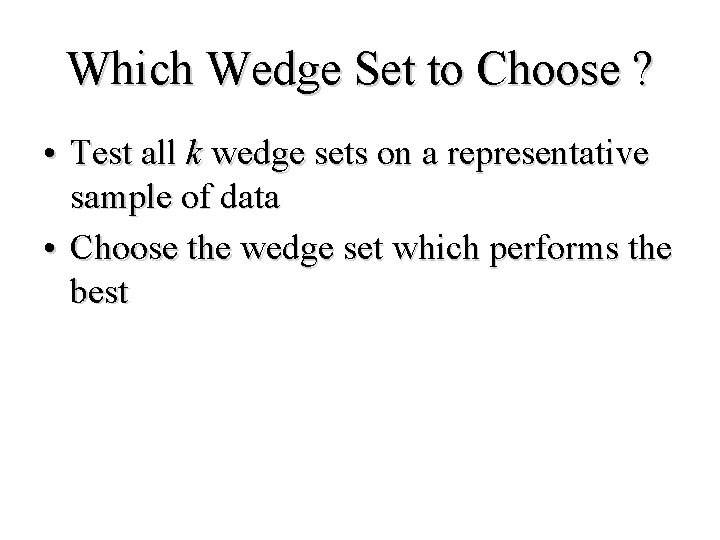Which Wedge Set to Choose ? • Test all k wedge sets on a