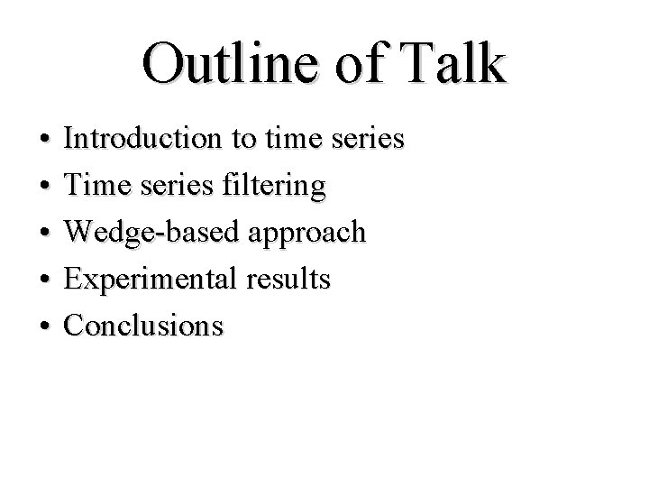 Outline of Talk • • • Introduction to time series Time series filtering Wedge-based