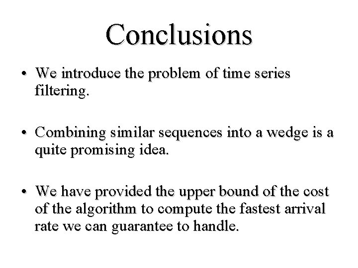 Conclusions • We introduce the problem of time series filtering. • Combining similar sequences