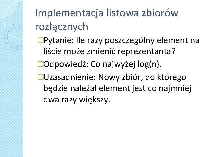 Implementacja listowa zbiorów rozłącznych �Pytanie: Ile razy poszczególny element na liście może zmienić reprezentanta?