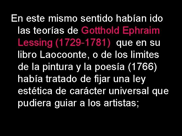 En este mismo sentido habían ido las teorías de Gotthold Ephraim Lessing (1729 -1781)