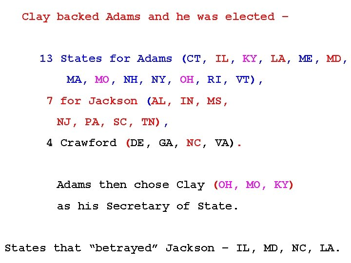 Clay backed Adams and he was elected – 13 States for Adams (CT, IL,