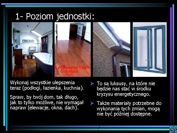1 - Poziom jednostki: Wykonaj wszystkie ulepszenia teraz (podłogi, łazienka, kuchnia). Spraw, by twój