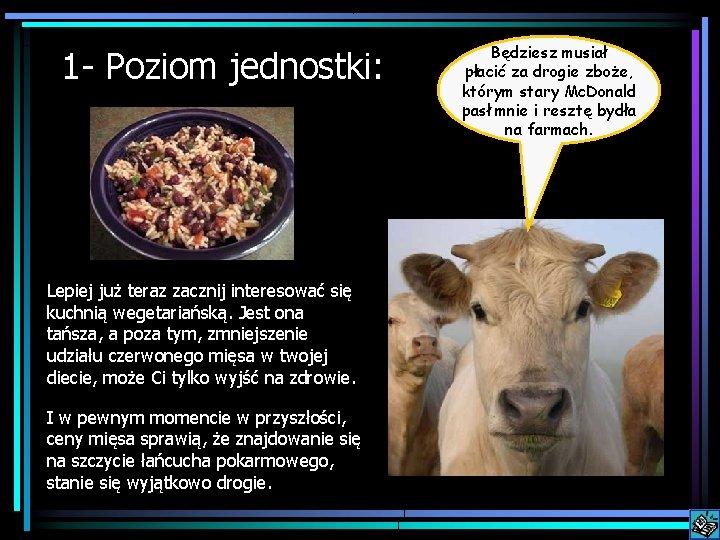 1 - Poziom jednostki: Lepiej już teraz zacznij interesować się kuchnią wegetariańską. Jest ona
