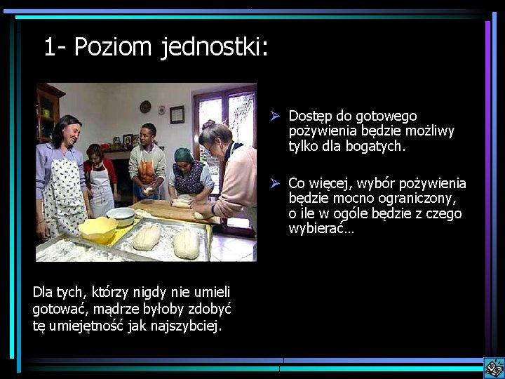 1 - Poziom jednostki: Ø Dostęp do gotowego pożywienia będzie możliwy tylko dla bogatych.
