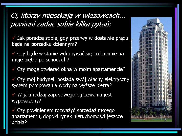 Ci, którzy mieszkają w wieżowcach… powinni zadać sobie kilka pytań: ü Jak poradzę sobie,