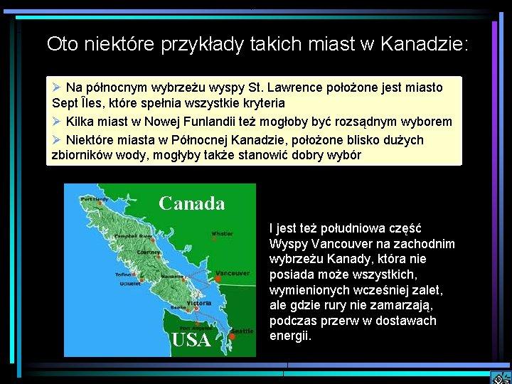 Oto niektóre przykłady takich miast w Kanadzie: Ø Na północnym wybrzeżu wyspy St. Lawrence
