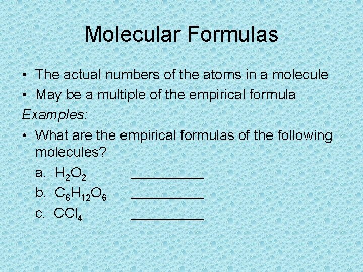 Molecular Formulas • The actual numbers of the atoms in a molecule • May