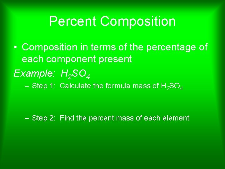 Percent Composition • Composition in terms of the percentage of each component present Example: