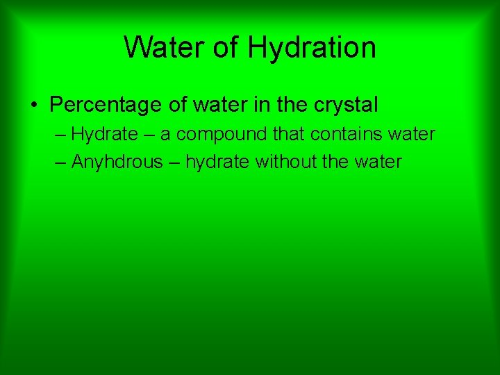Water of Hydration • Percentage of water in the crystal – Hydrate – a