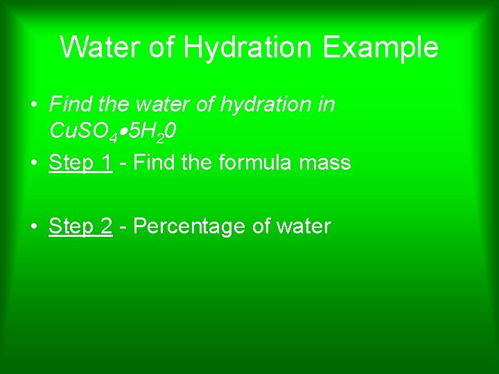 Water of Hydration Example • Find the water of hydration in Cu. SO 4