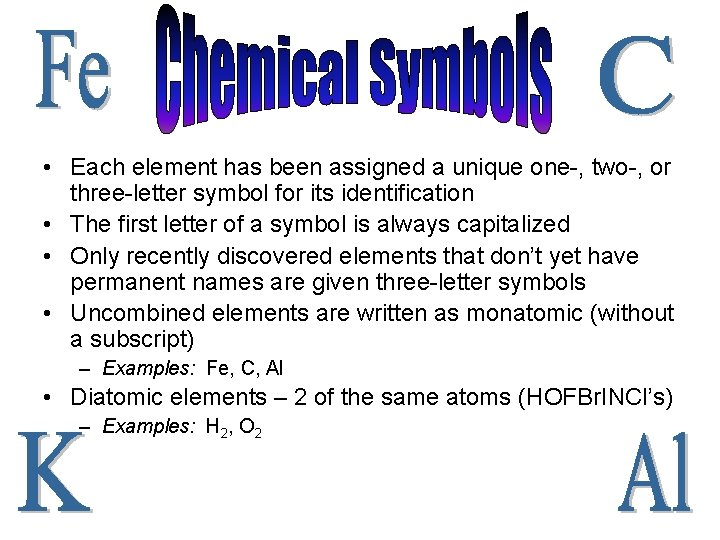 • Each element has been assigned a unique one-, two-, or three-letter symbol