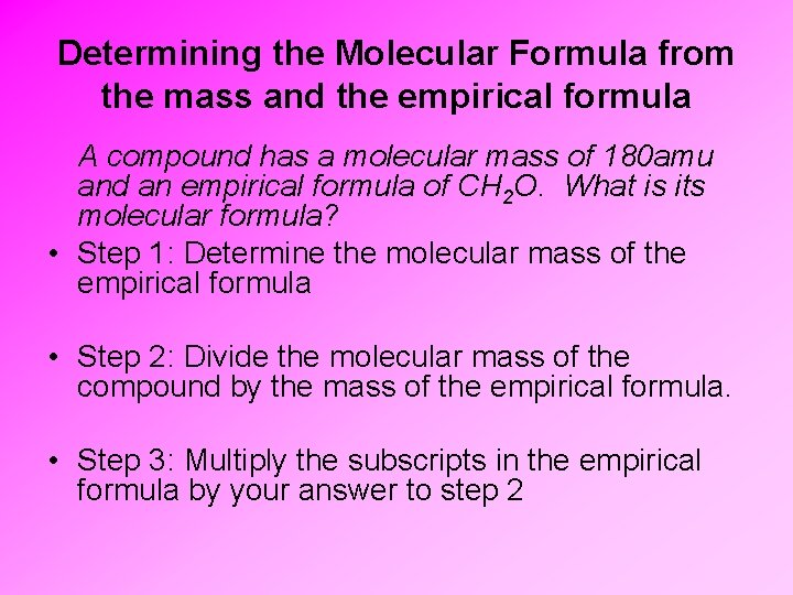 Determining the Molecular Formula from the mass and the empirical formula A compound has