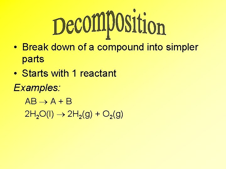 • Break down of a compound into simpler parts • Starts with 1