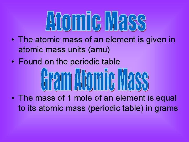 • The atomic mass of an element is given in atomic mass units